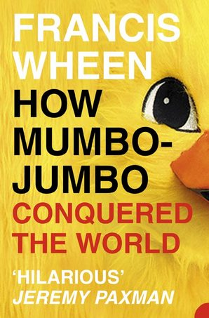 How Mumbo-Jumbo Conquered the World by Francis Wheen