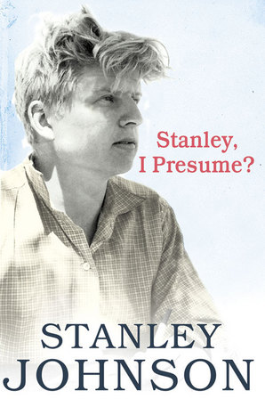 Stanley I Presume? by Stanley Johnson