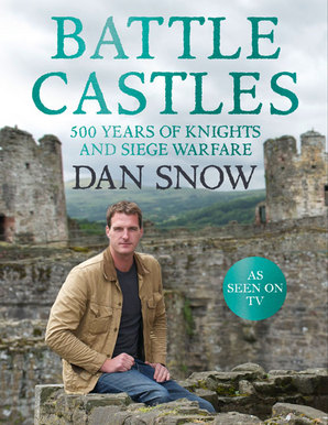 Battle Castles Hardcover by Dan Snow