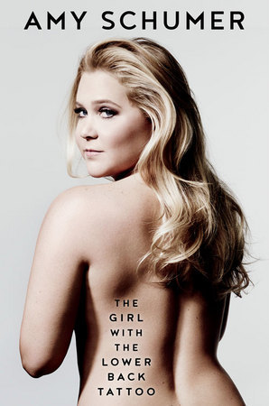 The Girl with the Lower Back Tattoo Hardcover by Amy Schumer