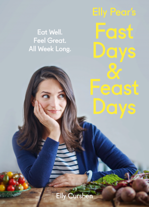 Elly Pear's Fast Days and Feast Days: Eat Well. Feel Great. All Week Long. eBook  by